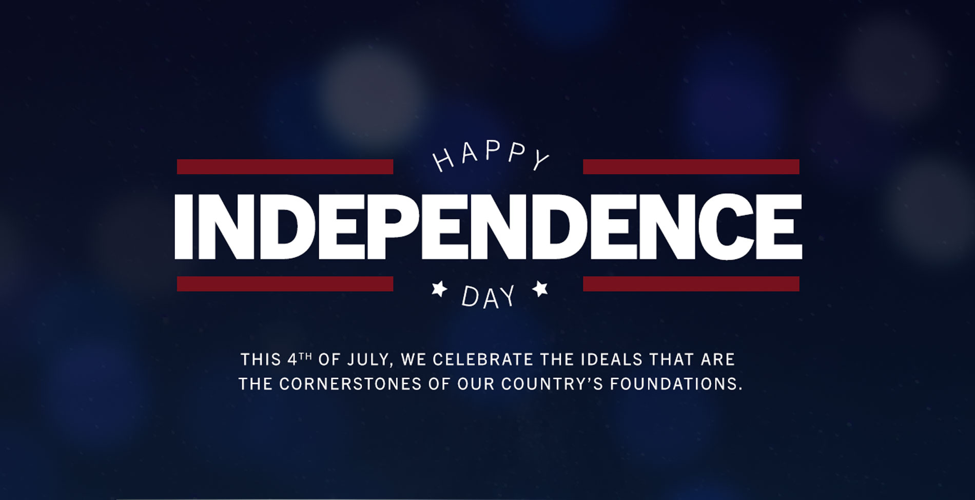 Happy Independence Day. This Fourth of July, we celebrate the ideals that are the cornerstones of our country's foundations.
