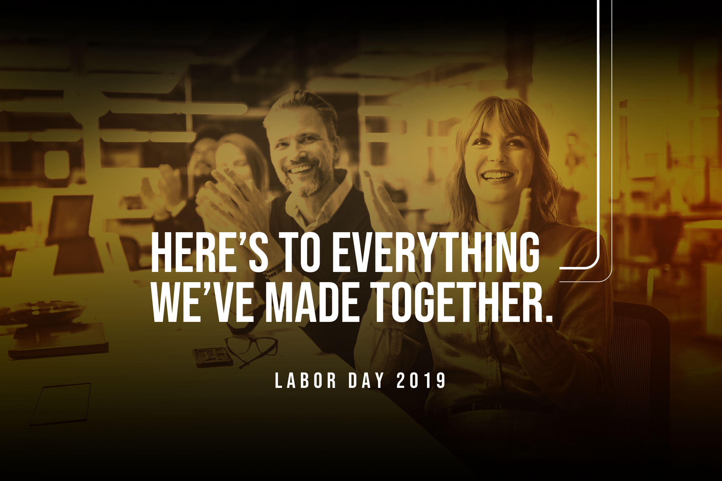 Here's to everything we've made togehter. Labor day 2019