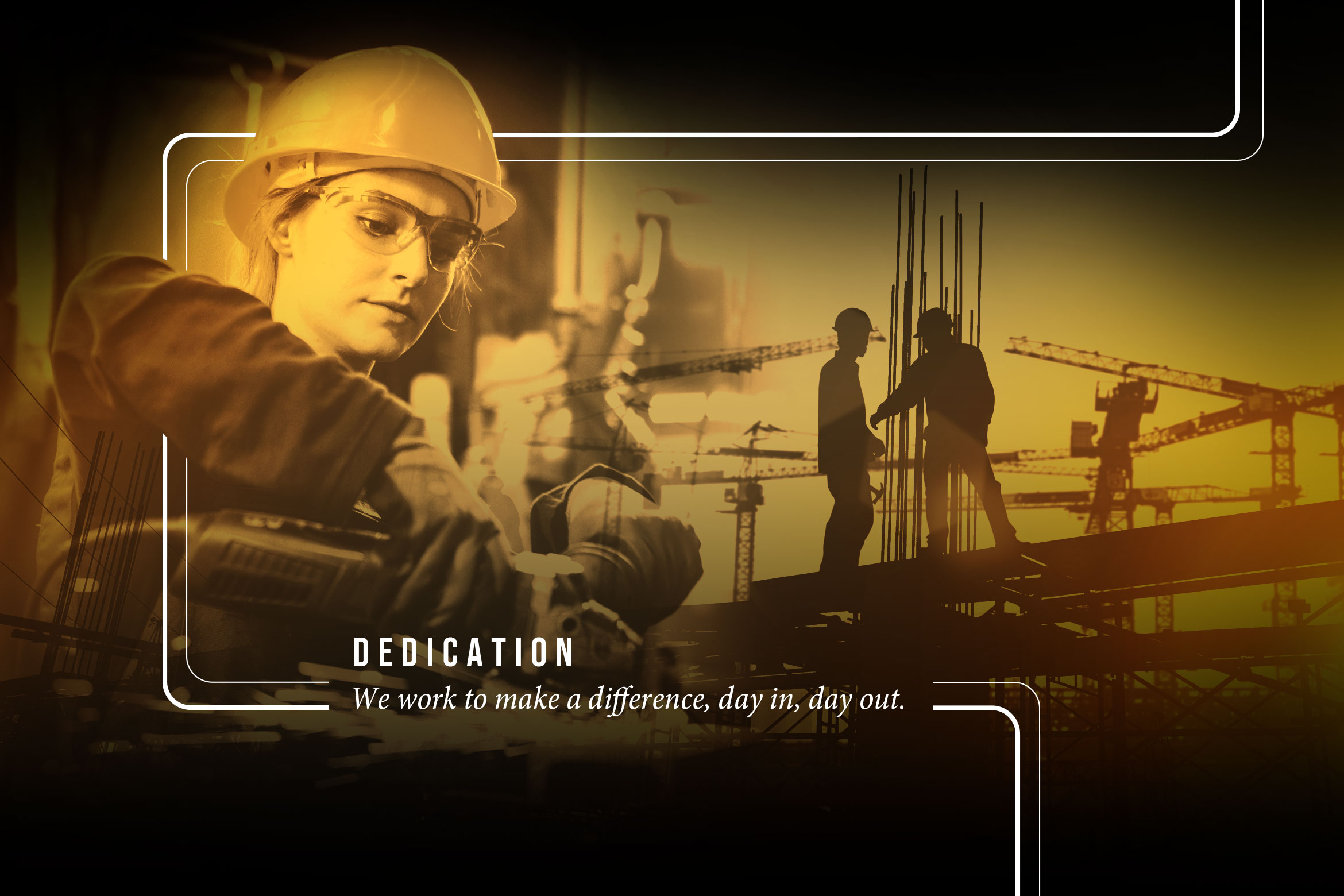 Dedication: We work to make a difference, day in, day out.